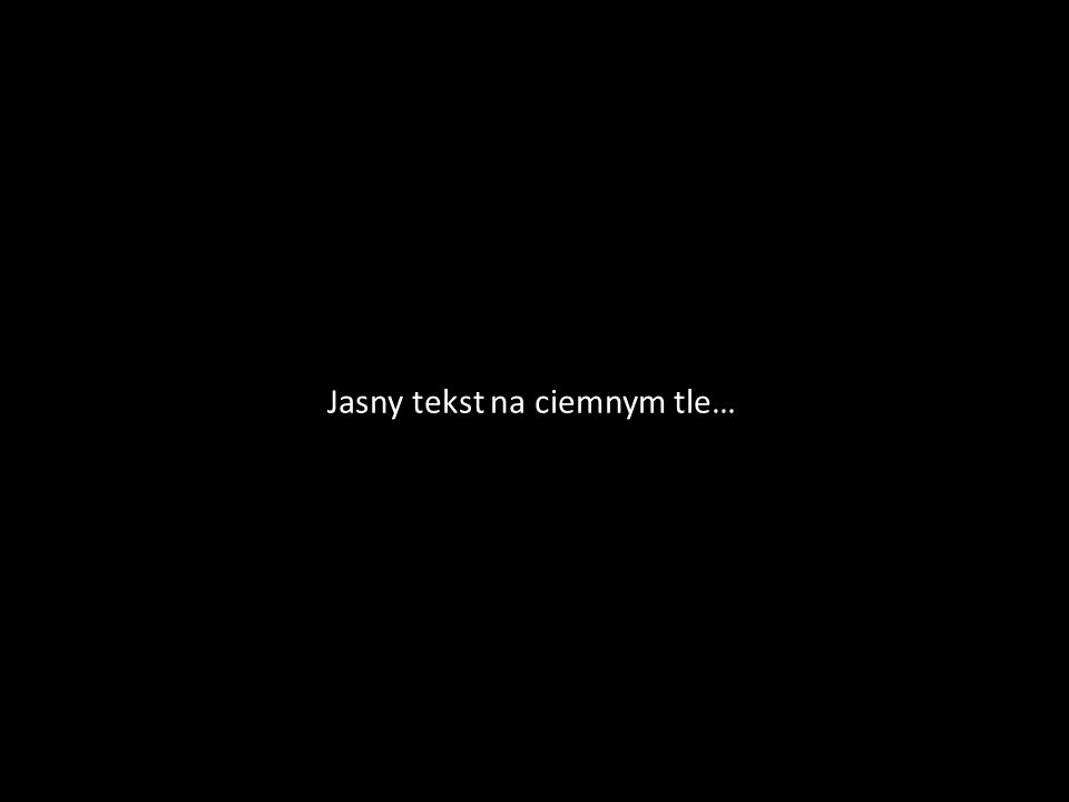 Jasny tekst na ciemnym tle…