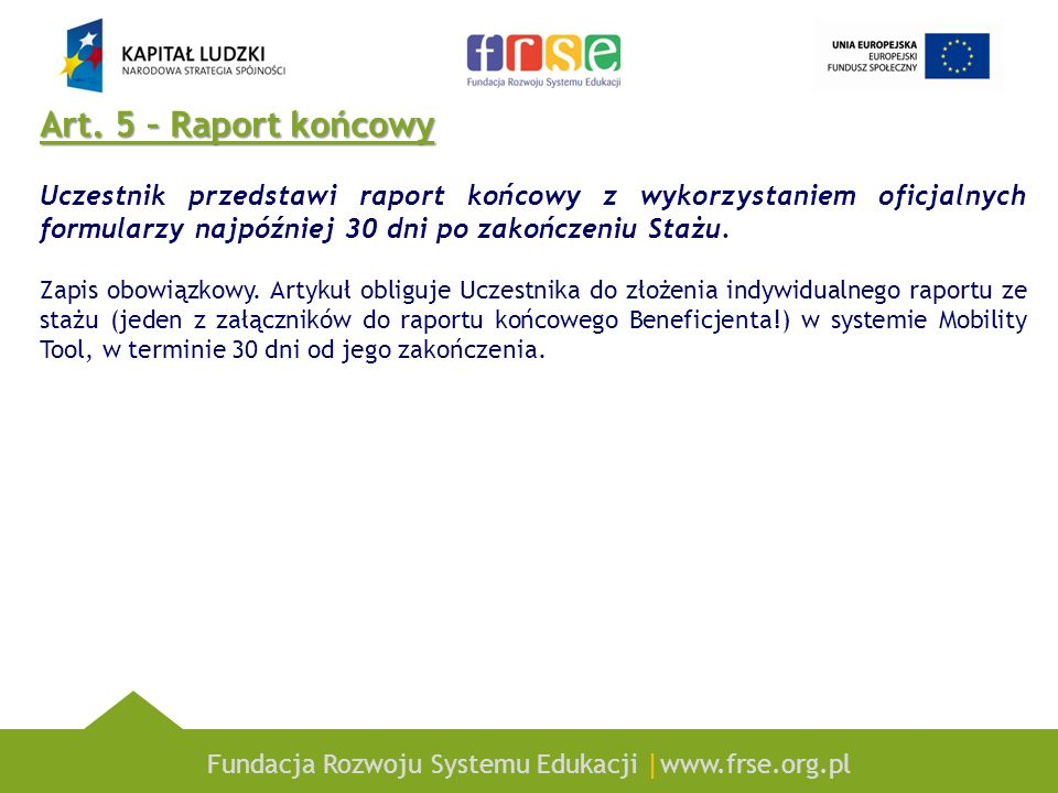 Art. 5 – Raport końcowy Uczestnik przedstawi raport końcowy z wykorzystaniem oficjalnych formularzy najpóźniej 30 dni po zakończeniu Stażu.