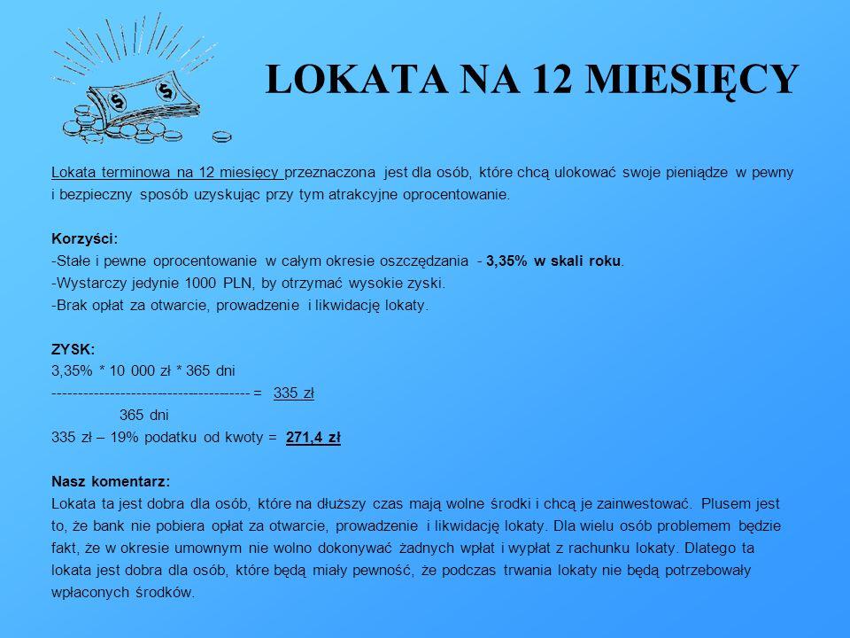 LOKATA NA 12 MIESIĘCY Lokata terminowa na 12 miesięcy przeznaczona jest dla osób, które chcą ulokować swoje pieniądze w pewny.