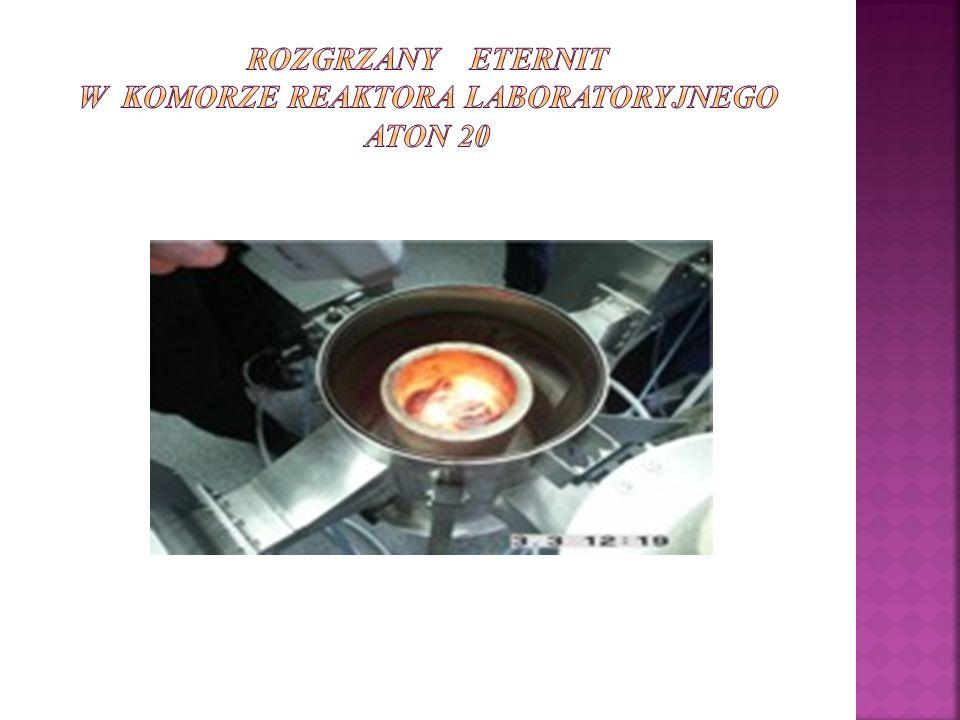 Rozgrzany Eternit w komorze reaktora laboratoryjnego ATON 20