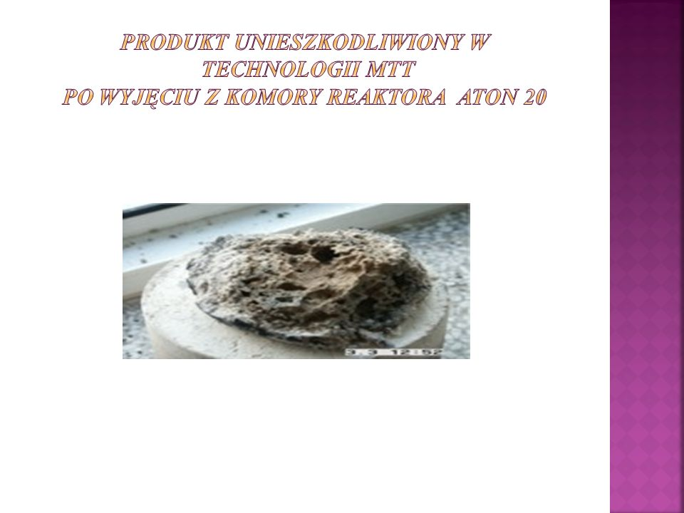 Produkt unieszkodliwiony w technologii MTT po wyjęciu z komory reaktora ATON 20