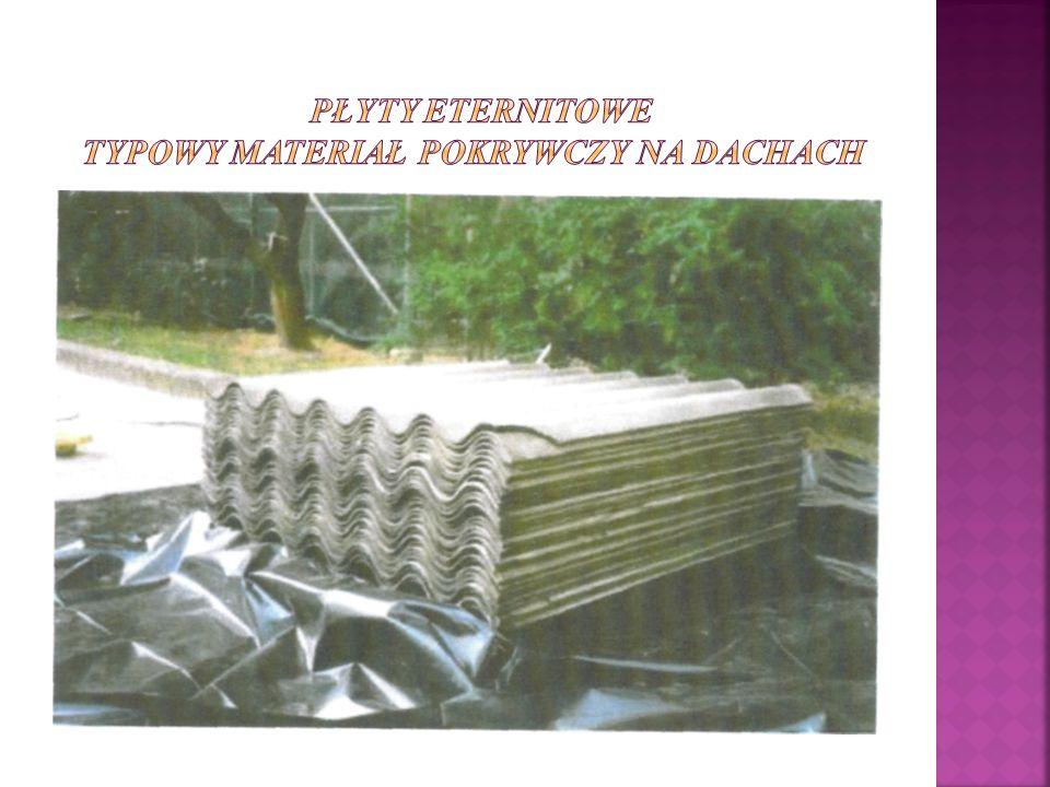 płyty eternitowe Typowy materiał pokrywczy na dachach