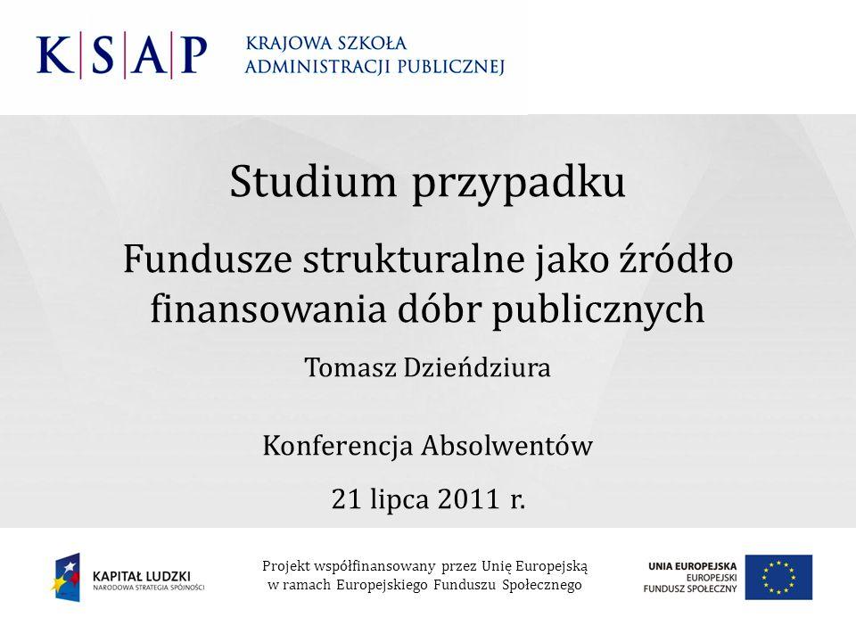 Studium przypadku Fundusze strukturalne jako źródło finansowania dóbr publicznych. Tomasz Dzieńdziura.