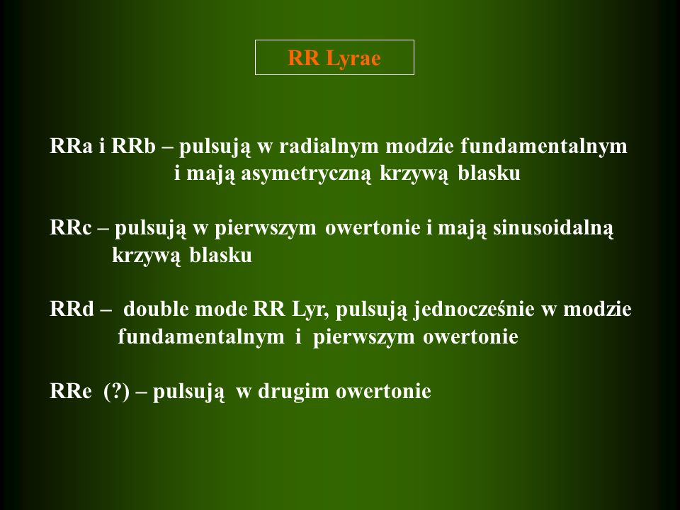 RR Lyrae RRa i RRb – pulsują w radialnym modzie fundamentalnym. i mają asymetryczną krzywą blasku.