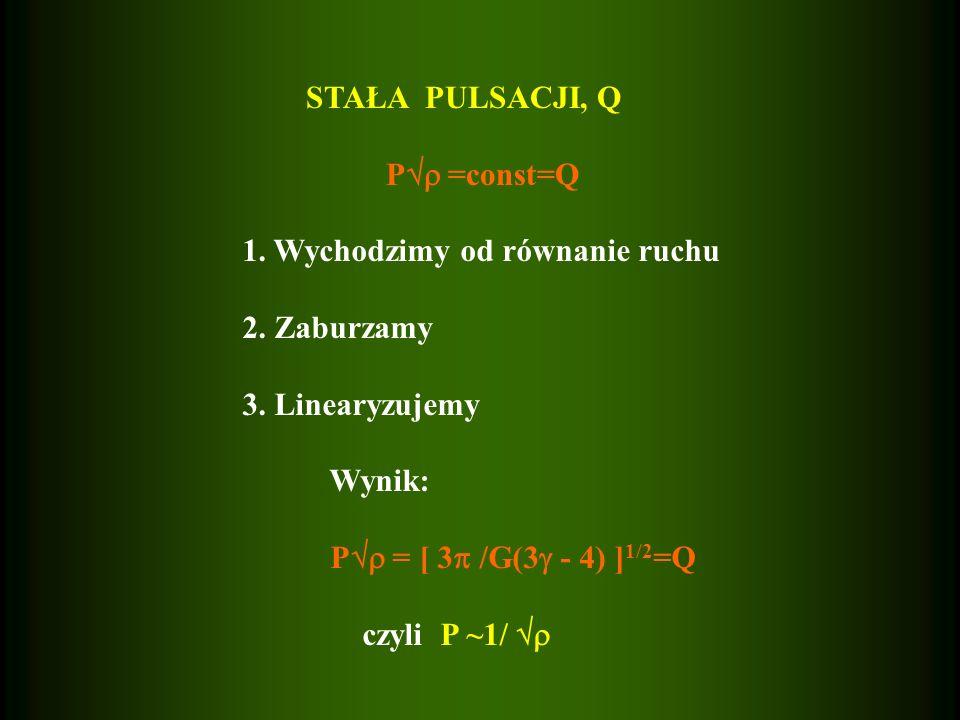 STAŁA PULSACJI, Q P =const=Q. 1. Wychodzimy od równanie ruchu. 2. Zaburzamy. 3. Linearyzujemy.