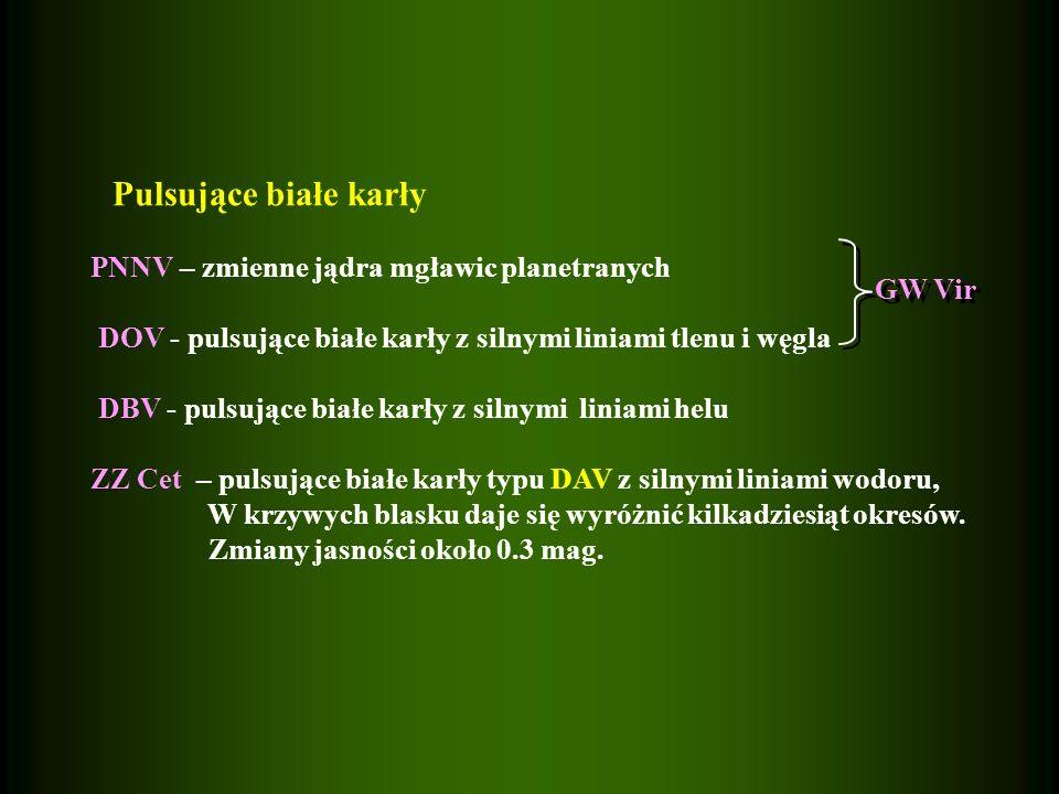 Pulsujące białe karły PNNV – zmienne jądra mgławic planetranych. DOV - pulsujące białe karły z silnymi liniami tlenu i węgla.