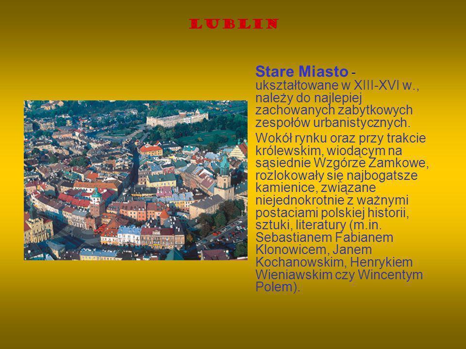 Lublin Stare Miasto - ukształtowane w XIII-XVI w., należy do najlepiej zachowanych zabytkowych zespołów urbanistycznych.