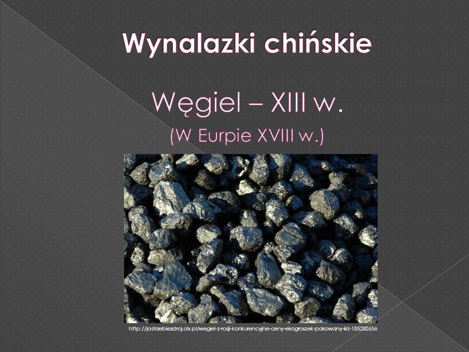 Wynalazki chińskie Węgiel – XIII w. (W Eurpie XVIII w.)
