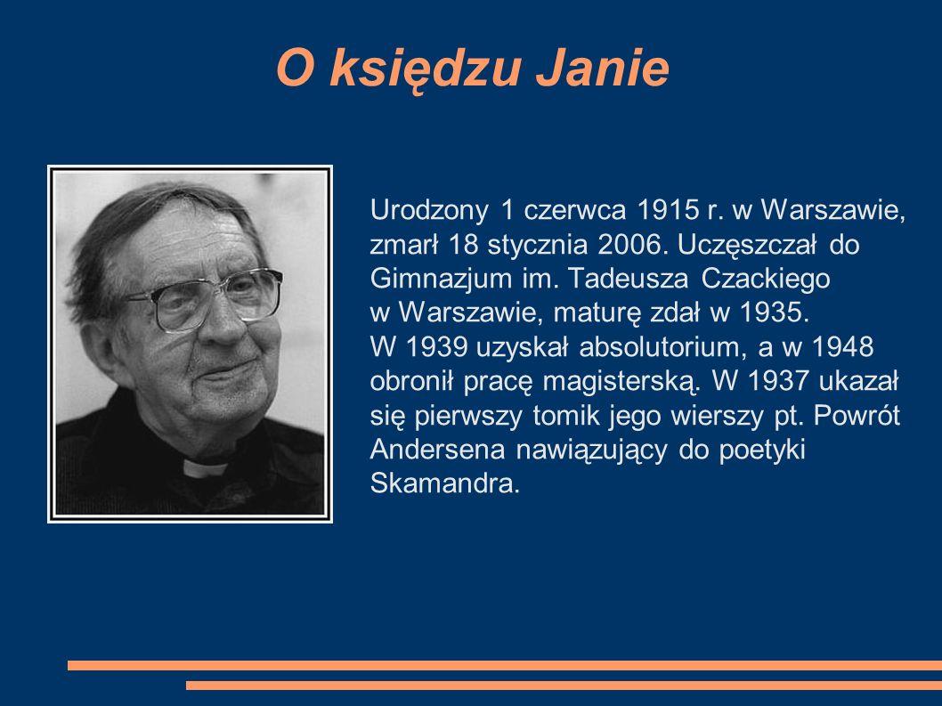 O księdzu JanieUrodzony 1 czerwca 1915 r. w Warszawie, zmarł 18 stycznia 2006. Uczęszczał do Gimnazjum im. Tadeusza Czackiego.