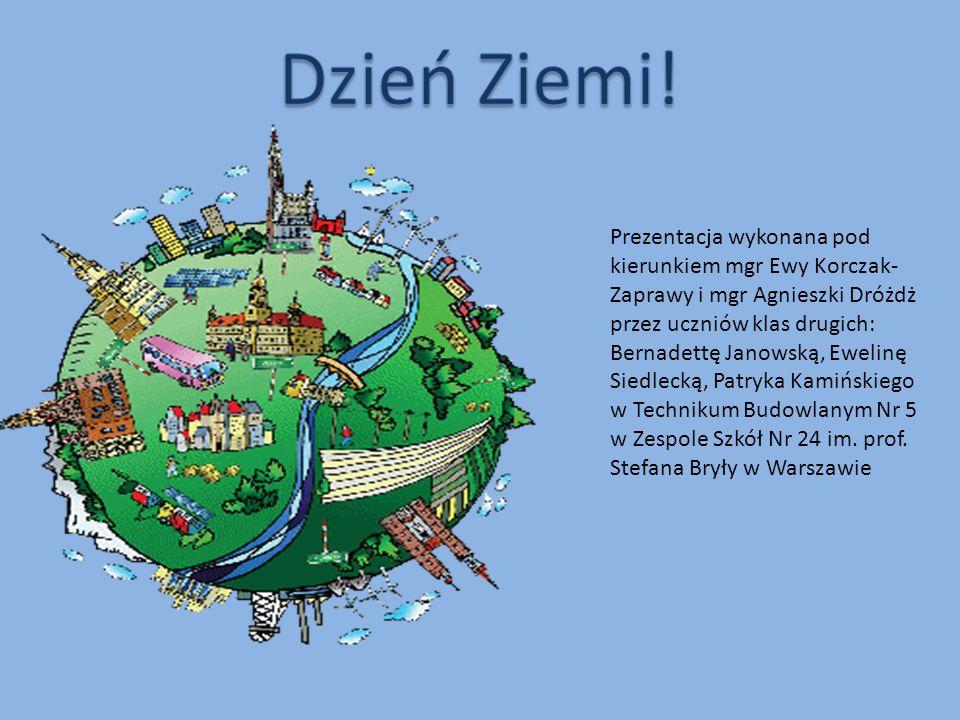 Dzień Ziemi! Prezentacja wykonana pod kierunkiem mgr Ewy Korczak-Zaprawy i mgr Agnieszki Dróżdż. przez uczniów klas drugich: