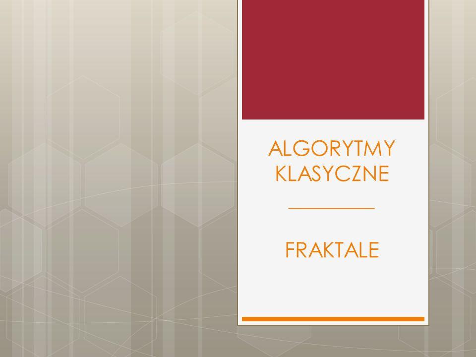 ALGORYTMY KLASYCZNE ________ FRAKTALE
