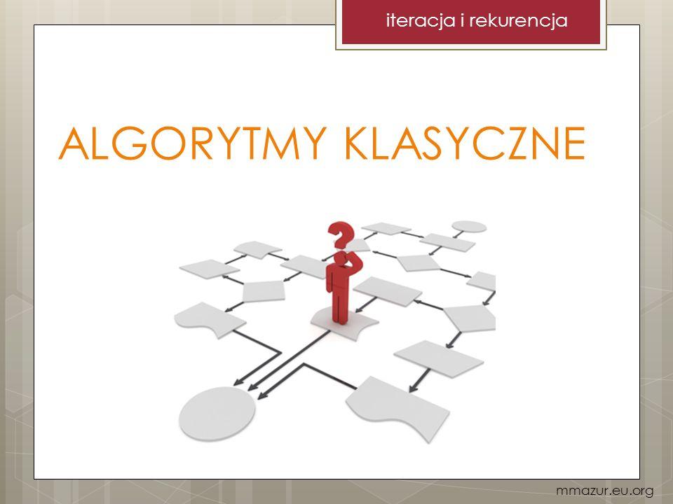 iteracja i rekurencja ALGORYTMY KLASYCZNE mmazur.eu.org