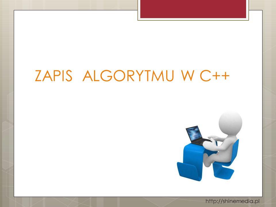 ZAPIS ALGORYTMU W C++ http://shinemedia.pl