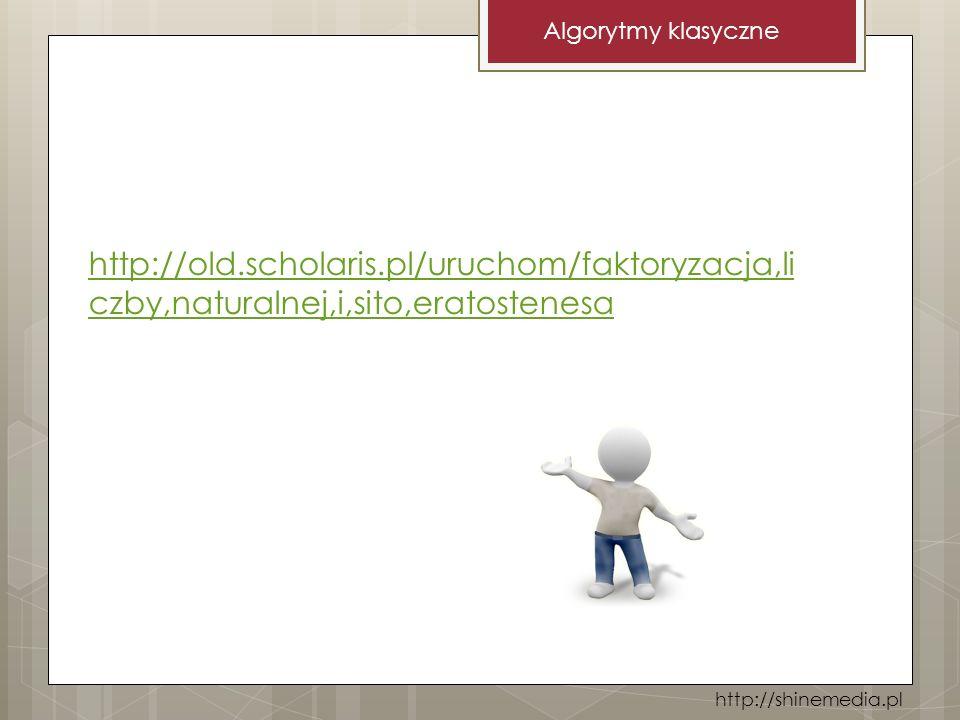 Algorytmy klasyczne http://old.scholaris.pl/uruchom/faktoryzacja,liczby,naturalnej,i,sito,eratostenesa.