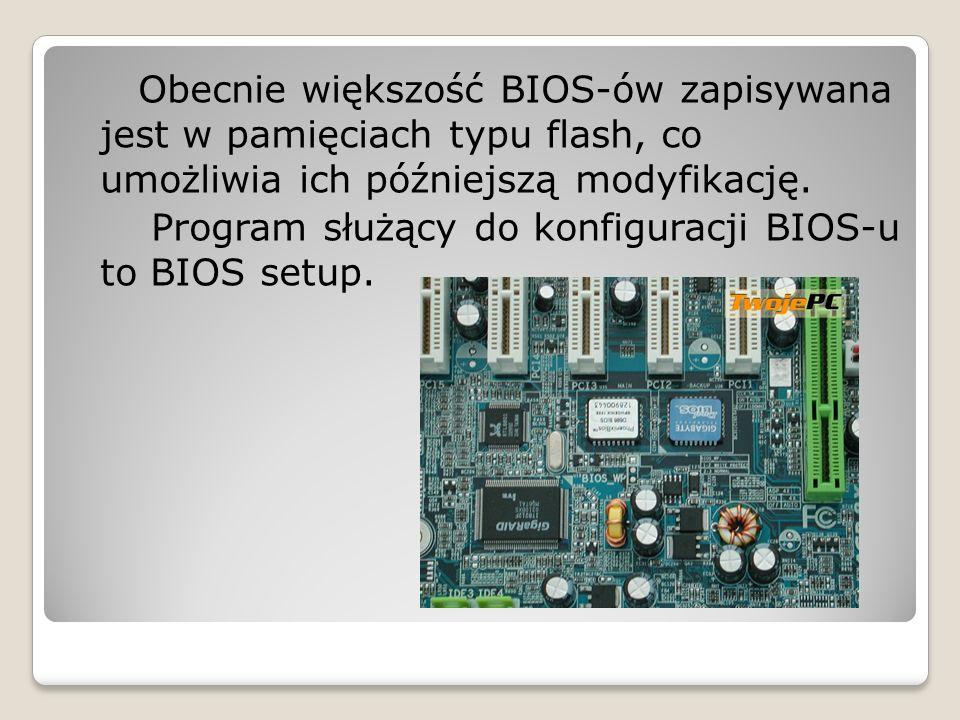 Obecnie większość BIOS-ów zapisywana jest w pamięciach typu flash, co umożliwia ich późniejszą modyfikację.