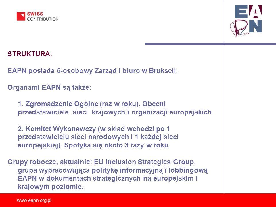 STRUKTURA: EAPN posiada 5-osobowy Zarząd i biuro w Brukseli. Organami EAPN są także: