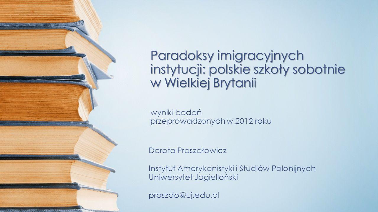 Paradoksy imigracyjnych instytucji: polskie szkoły sobotnie w Wielkiej Brytanii wyniki badań przeprowadzonych w 2012 roku