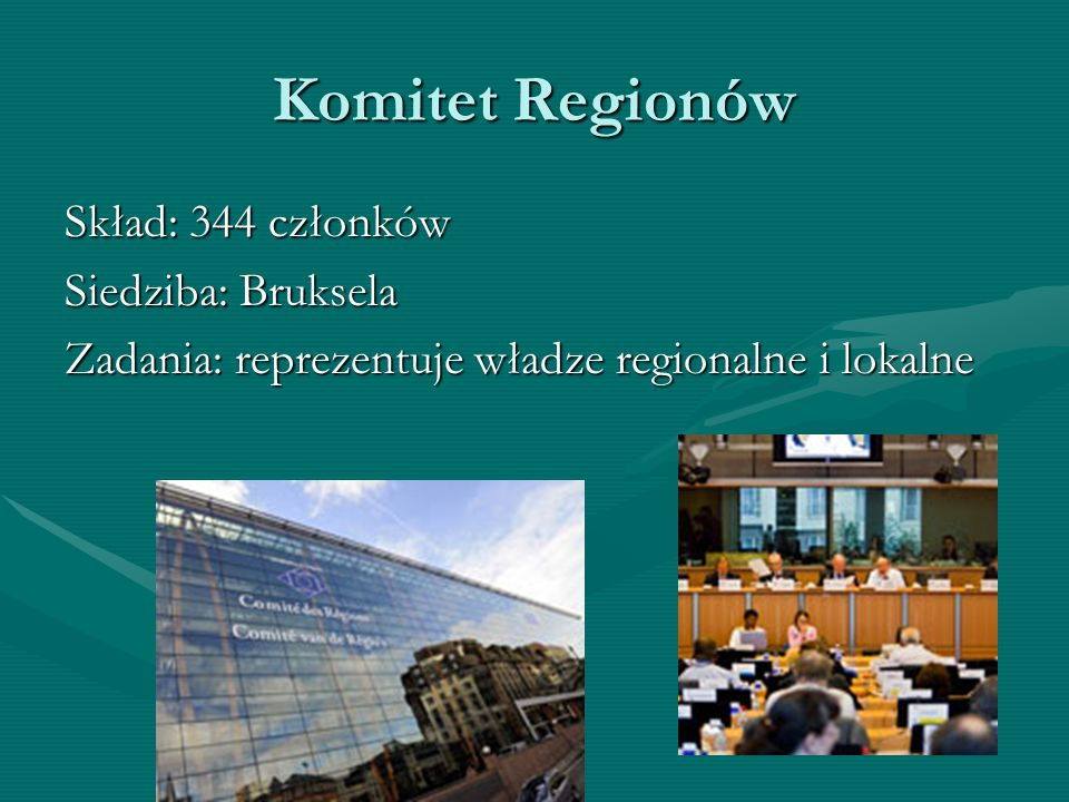 Komitet Regionów Skład: 344 członków Siedziba: Bruksela