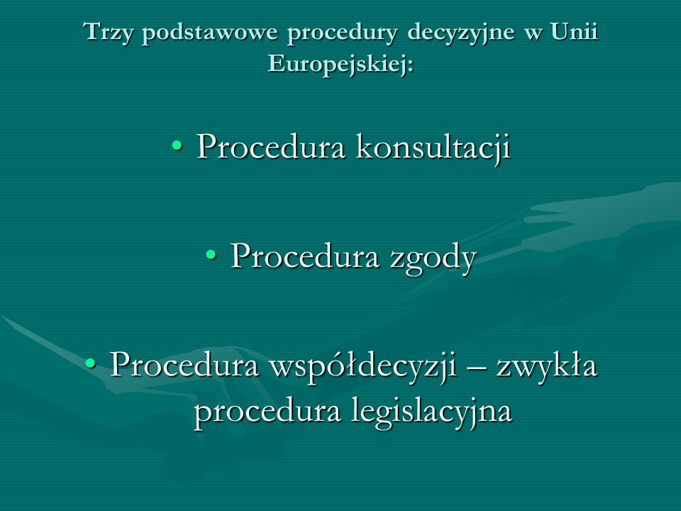 Trzy podstawowe procedury decyzyjne w Unii Europejskiej: