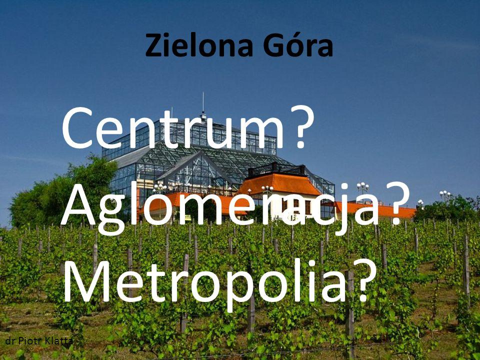 Centrum Aglomeracja Metropolia Zielona Góra dr Piotr Klatta