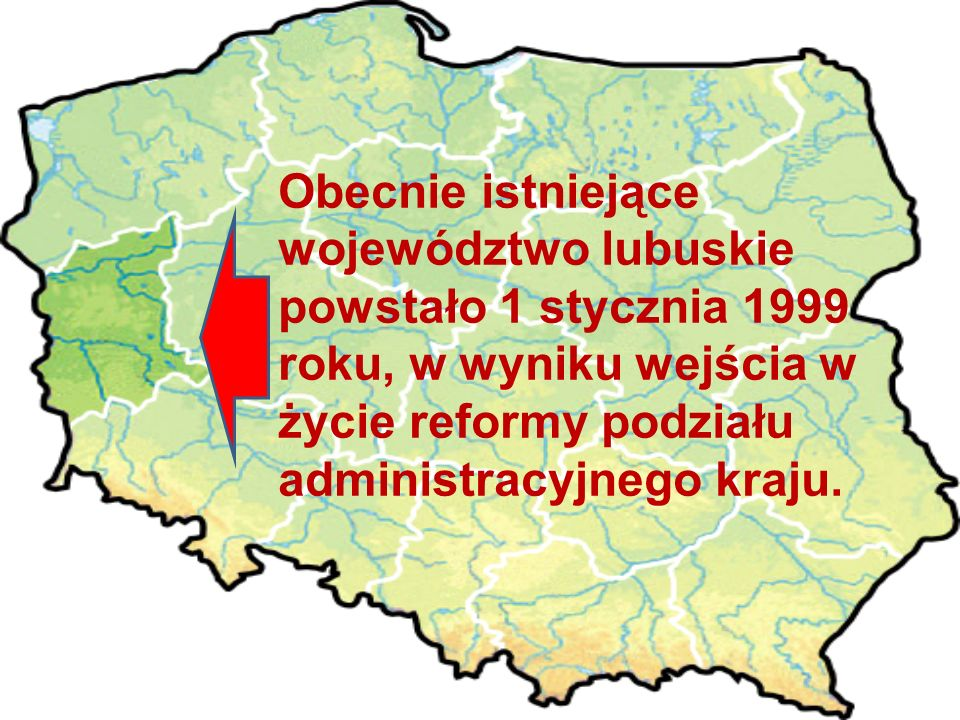Obecnie istniejące województwo lubuskie powstało 1 stycznia 1999 roku, w wyniku wejścia w życie reformy podziału administracyjnego kraju.