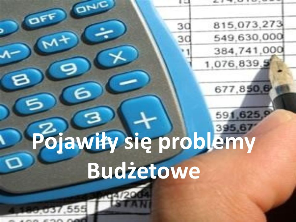 Pojawiły się problemy Budżetowe
