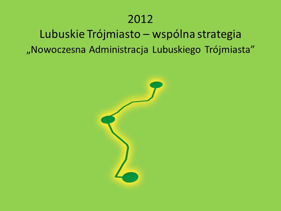 """2012 Lubuskie Trójmiasto – wspólna strategia """"Nowoczesna Administracja Lubuskiego Trójmiasta"""