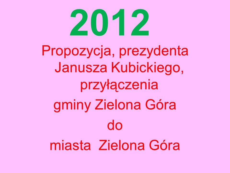 2012 Propozycja, prezydenta Janusza Kubickiego, przyłączenia gminy Zielona Góra do miasta Zielona Góra