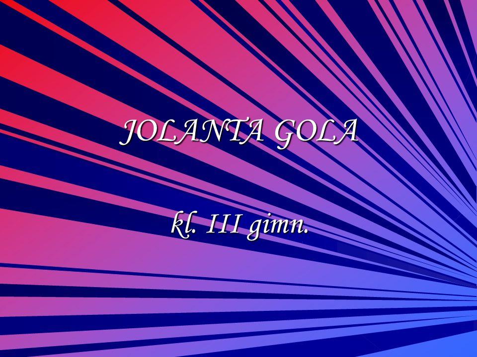JOLANTA GOLA kl. III gimn.