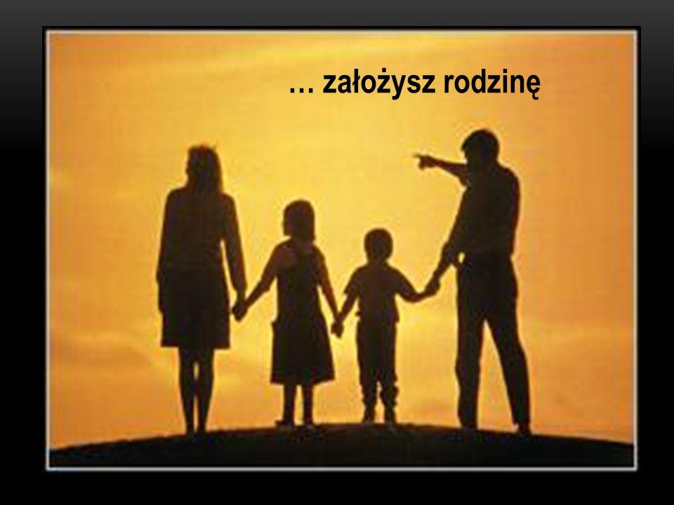 … założysz rodzinę