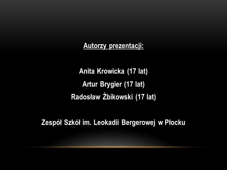 Autorzy prezentacji: Anita Krowicka (17 lat) Artur Brygier (17 lat) Radosław Żbikowski (17 lat) Zespół Szkół im.