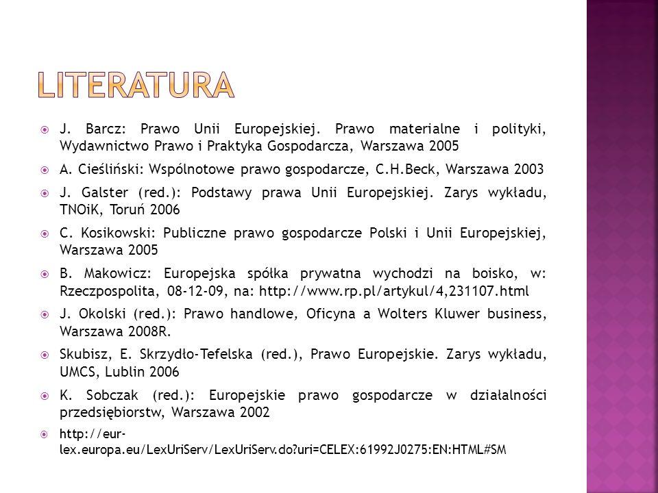 literatura J. Barcz: Prawo Unii Europejskiej. Prawo materialne i polityki, Wydawnictwo Prawo i Praktyka Gospodarcza, Warszawa 2005.