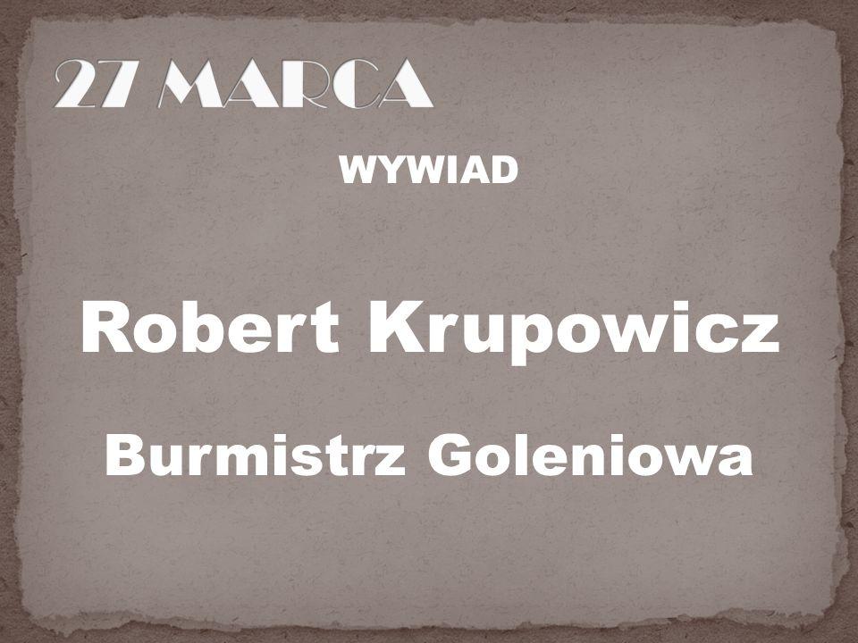 27 MARCA WYWIAD Robert Krupowicz Burmistrz Goleniowa