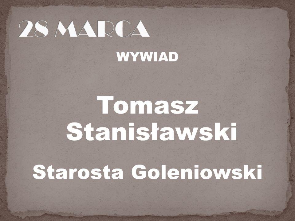 28 MARCA WYWIAD Tomasz Stanisławski Starosta Goleniowski