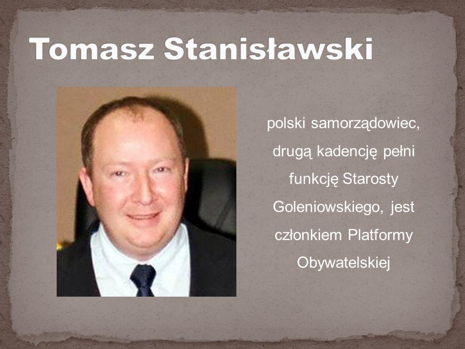 Tomasz Stanisławski polski samorządowiec, drugą kadencję pełni funkcję Starosty Goleniowskiego, jest członkiem Platformy Obywatelskiej.