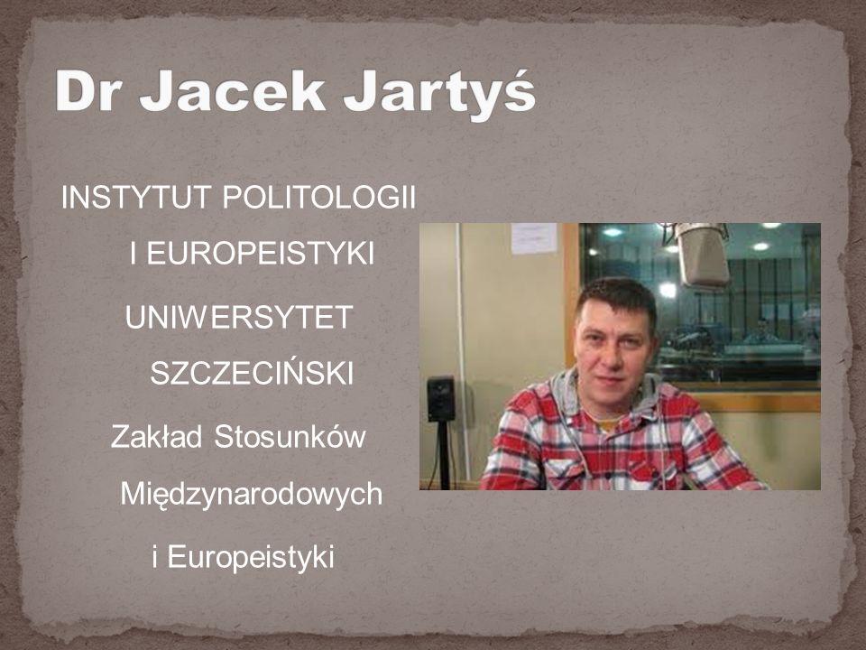 Dr Jacek Jartyś INSTYTUT POLITOLOGII I EUROPEISTYKI