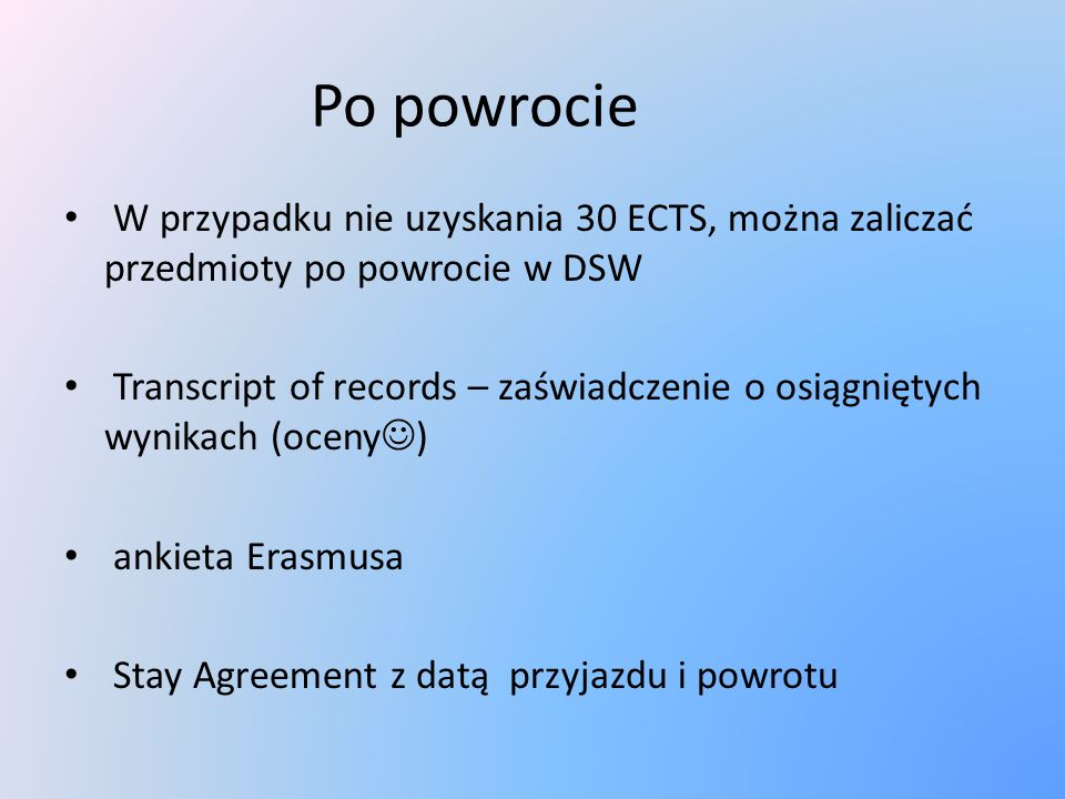 Po powrocie W przypadku nie uzyskania 30 ECTS, można zaliczać przedmioty po powrocie w DSW.