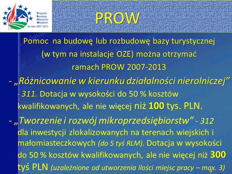 PROW Pomoc na budowę lub rozbudowę bazy turystycznej. (w tym na instalacje OZE) można otrzymać. ramach PROW 2007-2013.