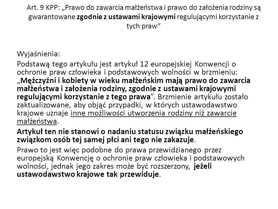 """Art. 9 KPP: """"Prawo do zawarcia małżeństwa i prawo do założenia rodziny są gwarantowane zgodnie z ustawami krajowymi regulującymi korzystanie z tych praw"""