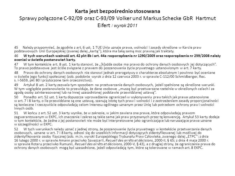 Karta jest bezpośrednio stosowana Sprawy połączone C‑92/09 oraz C‑93/09 Volker und Markus Schecke GbR Hartmut Eifert / wyrok 2011