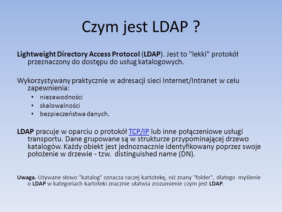 Czym jest LDAP Lightweight Directory Access Protocol (LDAP). Jest to lekki protokół przeznaczony do dostępu do usług katalogowych.
