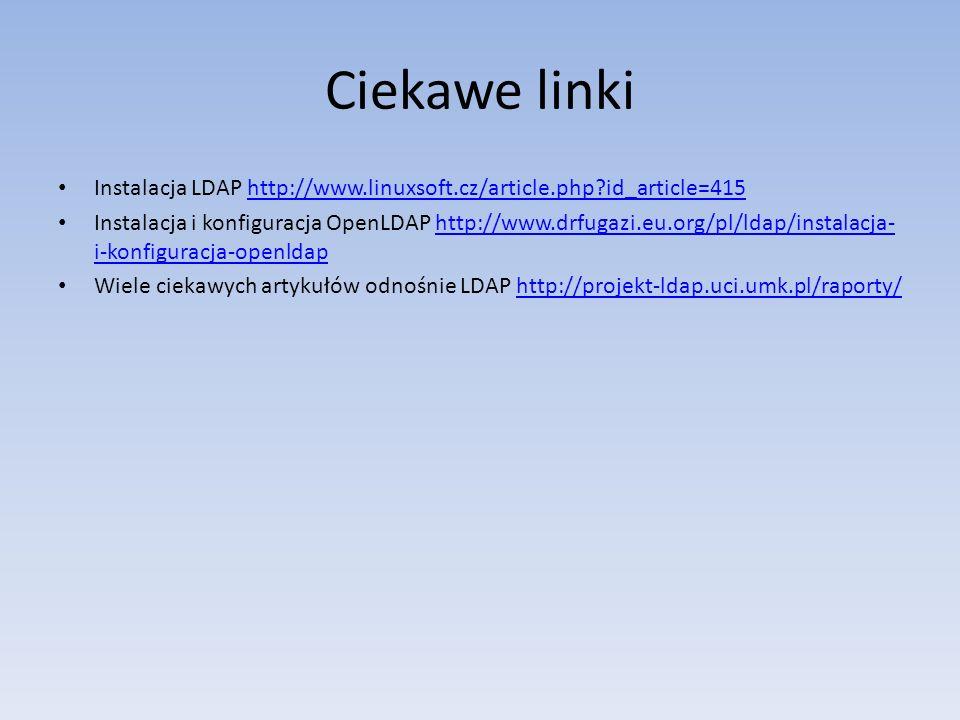 Ciekawe linki Instalacja LDAP http://www.linuxsoft.cz/article.php id_article=415.