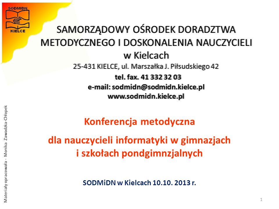 SAMORZĄDOWY OŚRODEK DORADZTWA METODYCZNEGO I DOSKONALENIA NAUCZYCIELI w Kielcach 25-431 KIELCE, ul. Marszałka J. Piłsudskiego 42 tel. fax. 41 332 32 03 e-mail: sodmidn@sodmidn.kielce.pl www.sodmidn.kielce.pl