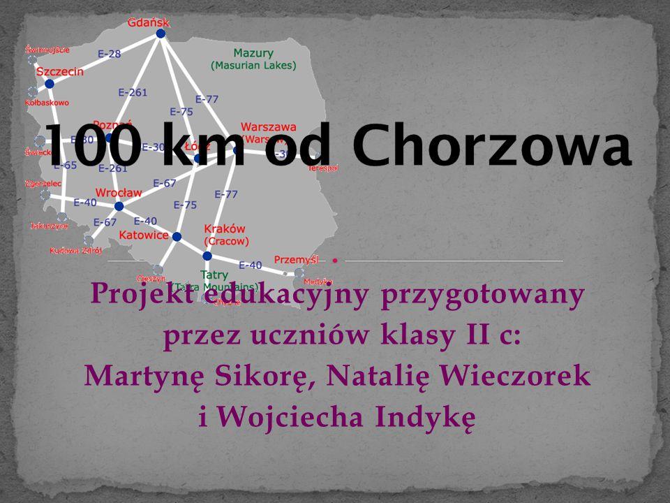 100 km od Chorzowa Projekt edukacyjny przygotowany