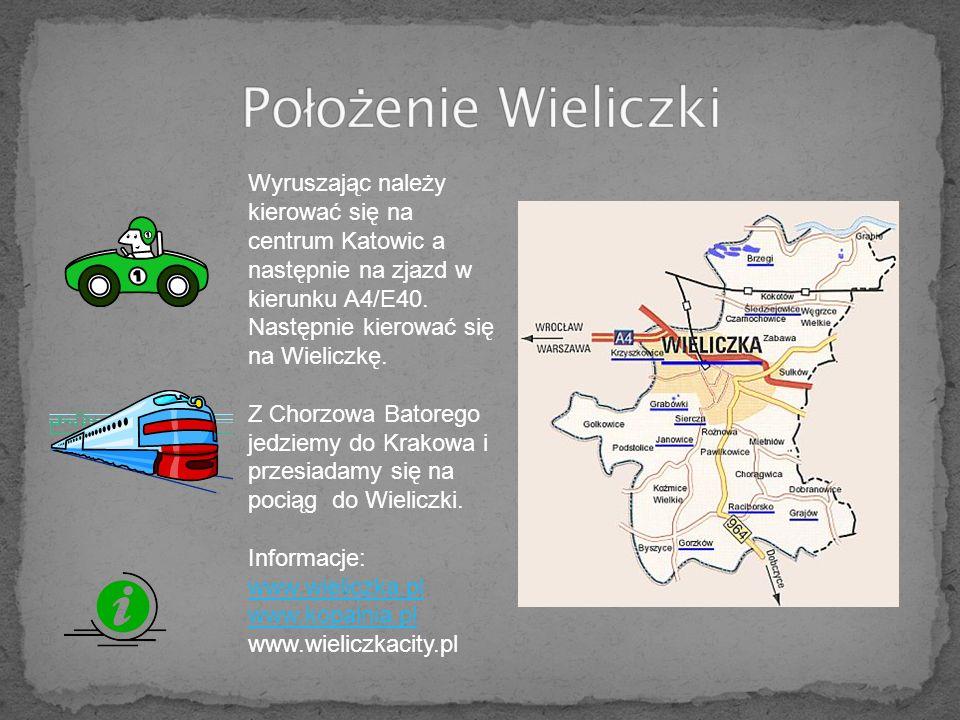 Położenie Wieliczki Wyruszając należy kierować się na centrum Katowic a następnie na zjazd w kierunku A4/E40. Następnie kierować się na Wieliczkę.