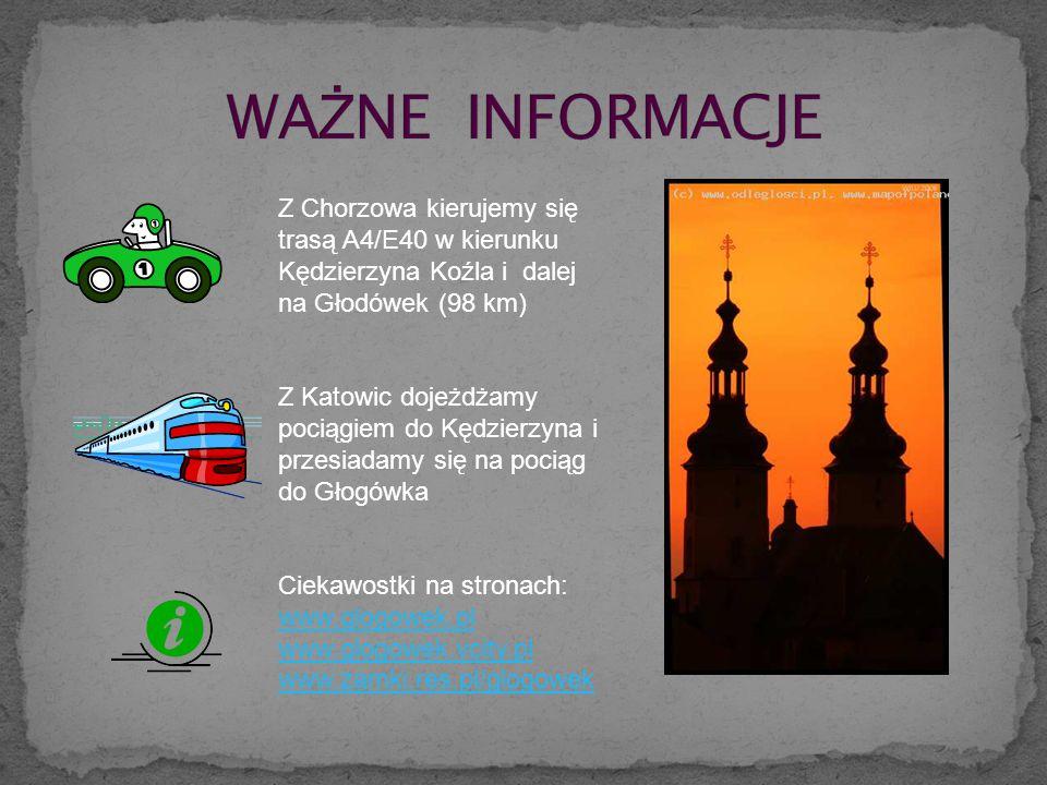 WAŻNE INFORMACJE Z Chorzowa kierujemy się trasą A4/E40 w kierunku Kędzierzyna Koźla i dalej na Głodówek (98 km)
