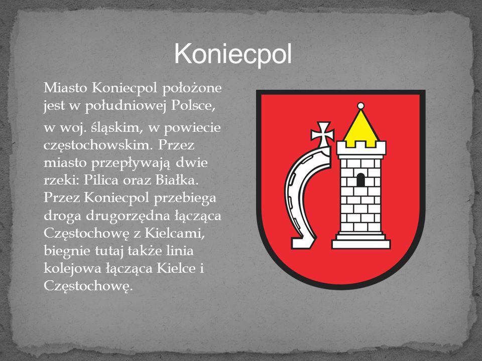 Koniecpol Miasto Koniecpol położone jest w południowej Polsce,