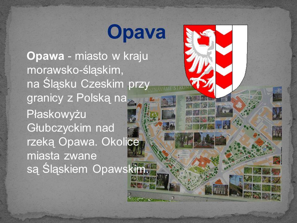 Opava Opawa - miasto w kraju morawsko-śląskim, na Śląsku Czeskim przy granicy z Polską na.