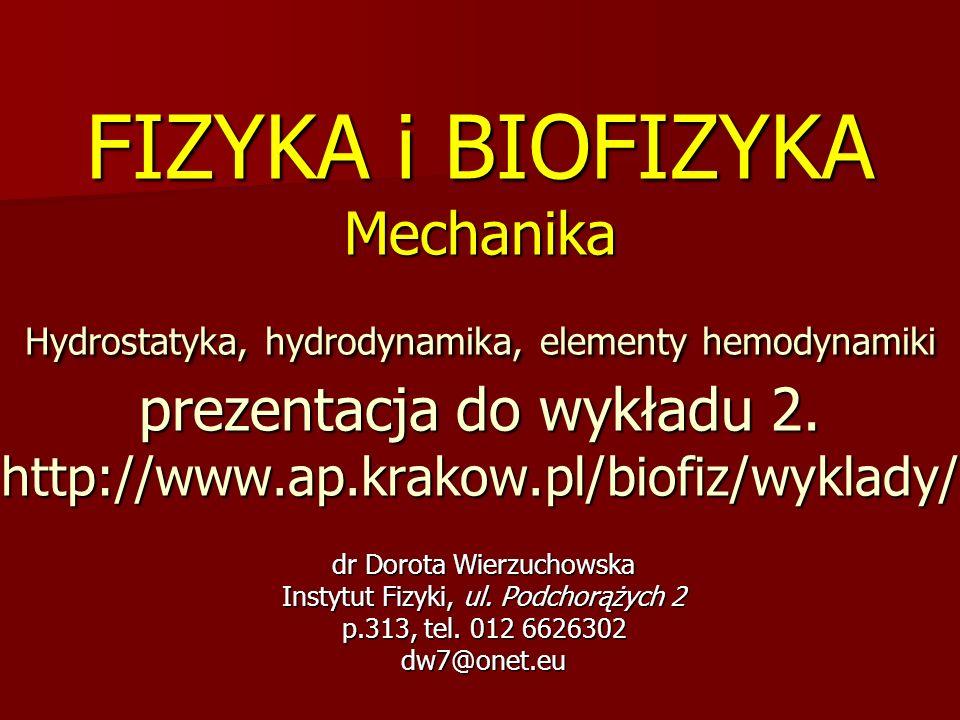 FIZYKA i BIOFIZYKA Mechanika Hydrostatyka, hydrodynamika, elementy hemodynamiki prezentacja do wykładu 2. http://www.ap.krakow.pl/biofiz/wyklady/