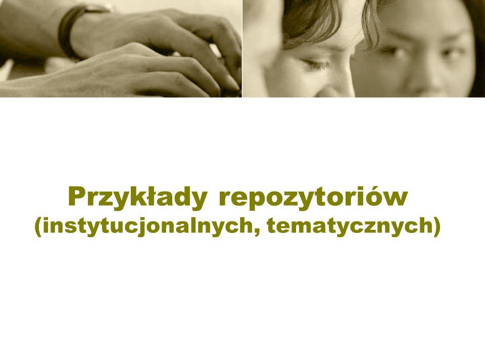 Przykłady repozytoriów (instytucjonalnych, tematycznych)